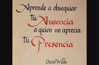 Text in calligraphy: Learn to give your absence to who does not appreciate your presence. Oscar Wilde